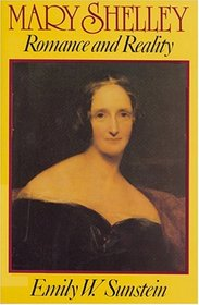 Mary Shelley: Romance and Reality  by Emily Sunstein