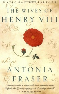 The Wives of Henry VIII by, Antonia Fraser