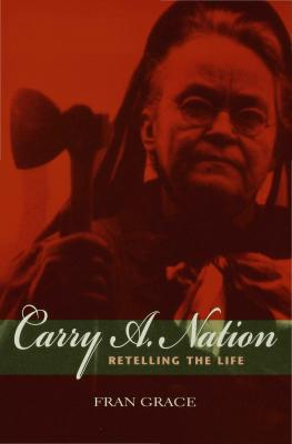 Carry A. Nation by Fran Grace