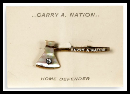 Hatchet pin sold by Carry Nation and her Home Defenders