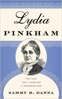 Lydia Pinkham: The Face That Launched a Thousand Ads by Sammy Danna