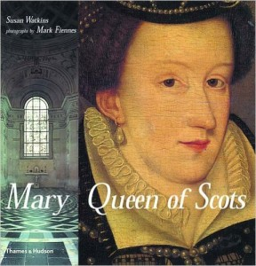 Mary Queen of Scots, by Susan Watkins and Mark Fiennes